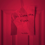 You Broke Me First.